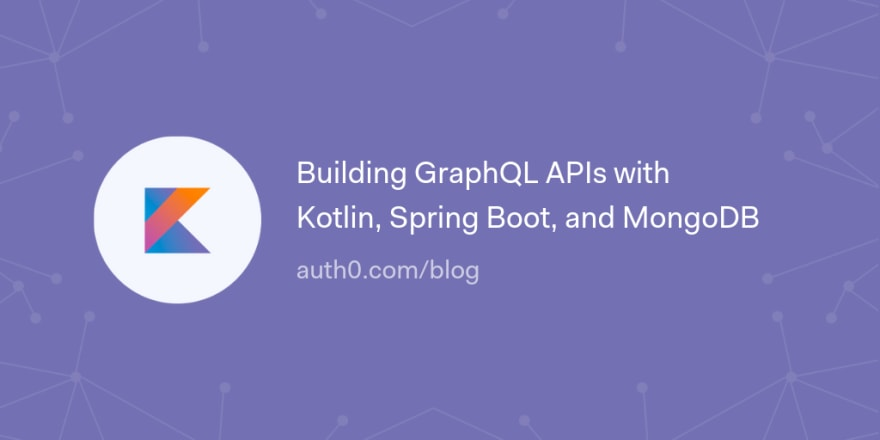Building GraphQL APIs with Kotlin, Spring Boot, and MongoDB