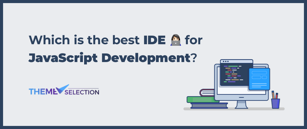 Cover image for Which is the best IDE for JavaScript development in 2021?