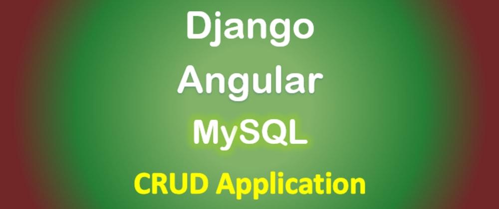 Cover image for Django + Angular with MySQL Database: CRUD example