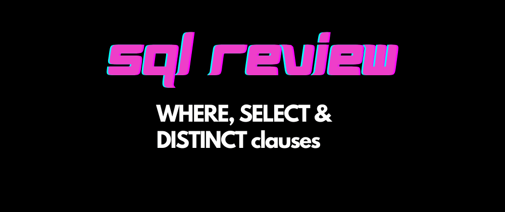 Cover image for SQL Review - WHERE, SELECT