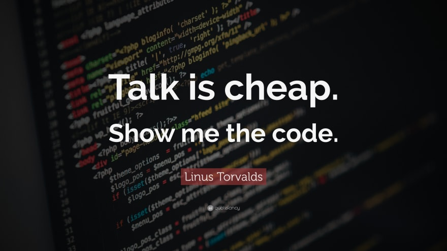 Talk is cheap, show me the code
