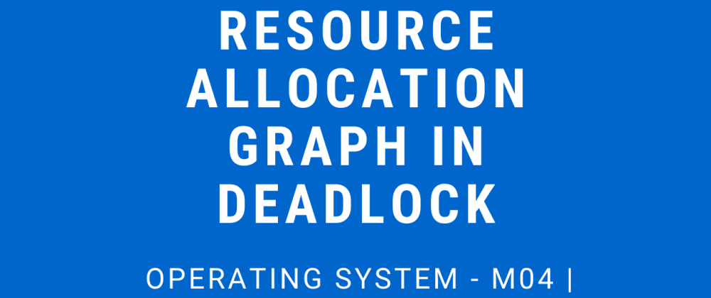Cover image for Resource Allocation Graph in Deadlock   Operating System - M04 P02