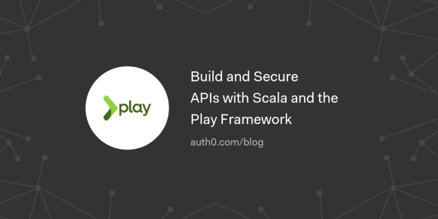 Build and Secure APIs with Scala and the Play Framework