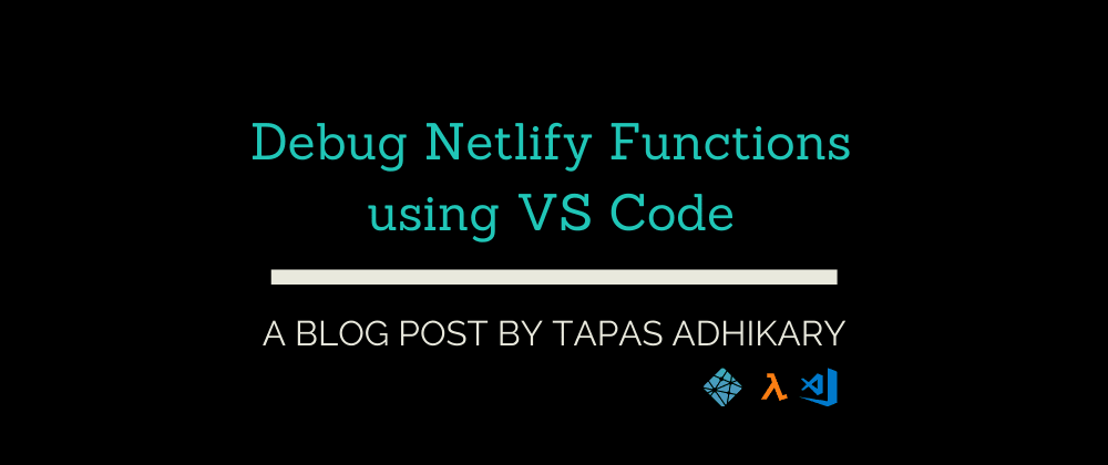 Cover image for How to debug Netlify serverless lambda functions using VS Code