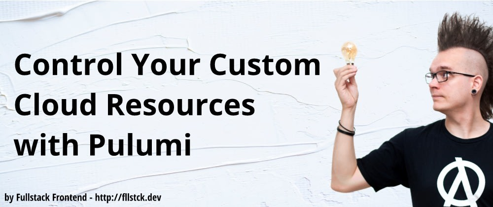 Cover image for Control Your Custom Cloud Resources with Pulumi