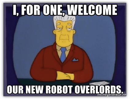 i for one welcome our robot overlords
