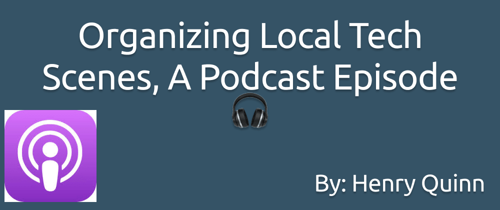Cover image for Organizing Local Tech Scenes, A Podcast Episode