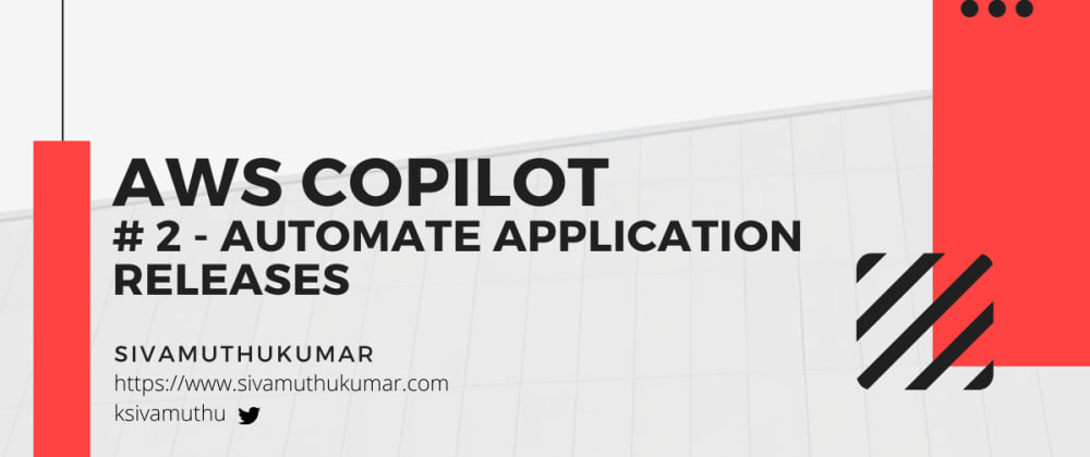 Cover image for AWS Copilot - Automate Application Releases