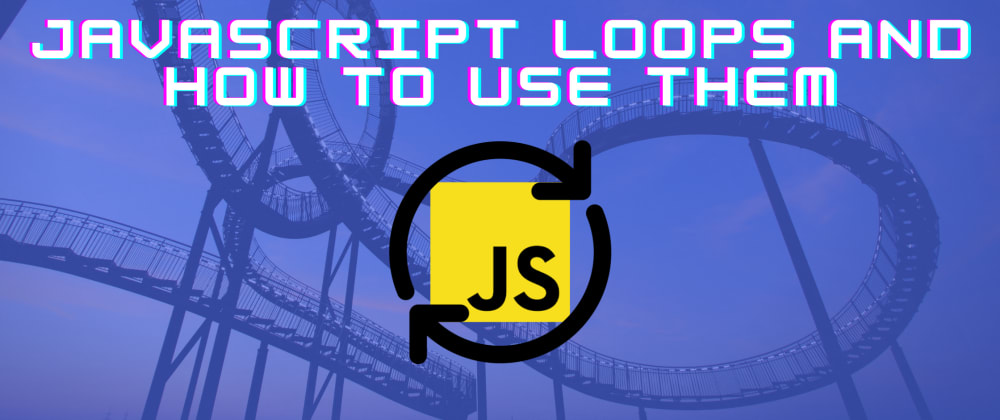 Cover image for JavaScript Loops And How To Use Them