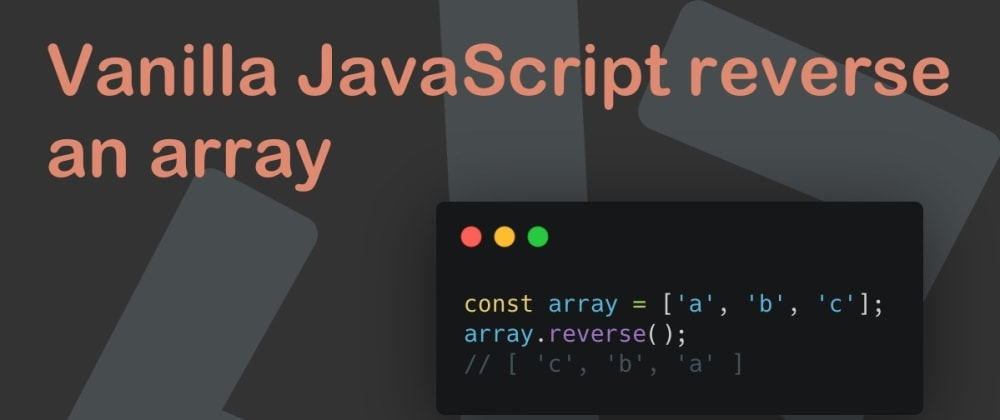 Cover image for Vanilla JavaScript reverse an array
