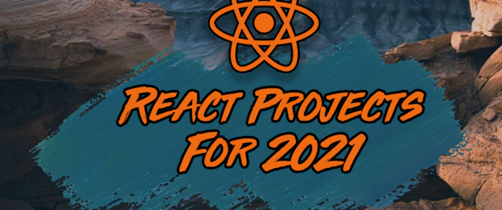 Cover image for 7 React Projects You Should Build in 2021