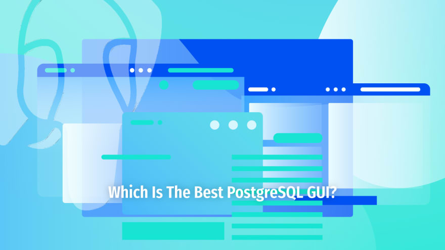 Which Is the Best PostgreSQL GUI? 2019 Comparison - ScaleGrid Blog