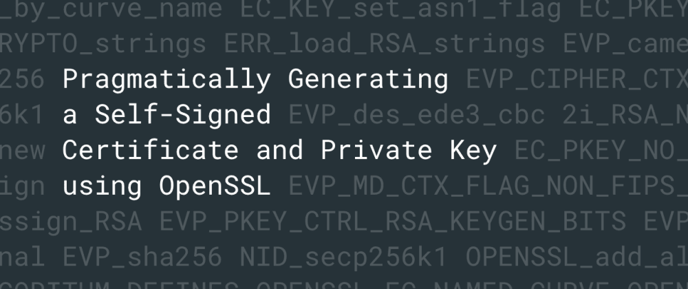 Cover image for Pragmatically Generating a Self-Signed Certificate and Private Key using OpenSSL