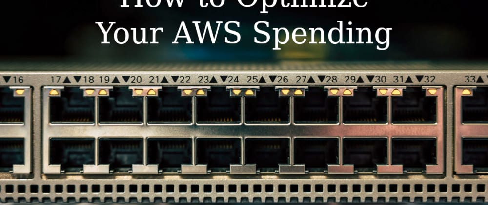 Cover image for How to Get the Most out of Your AWS Spending