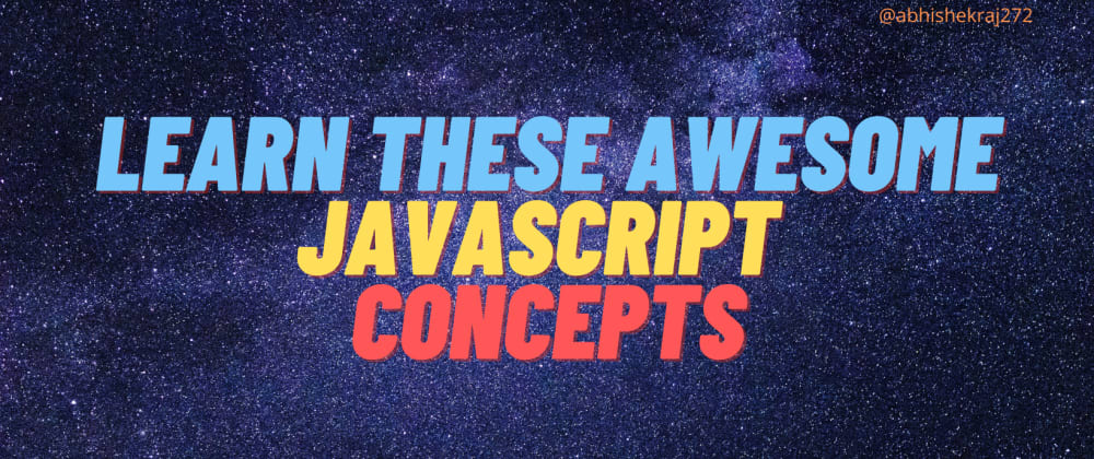 Cover image for Learn these awesome Javascript concepts.