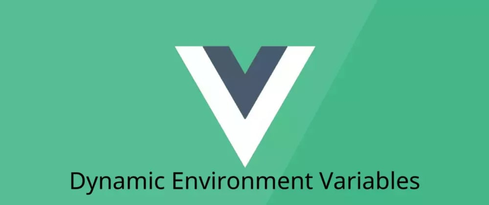 Cover image for How to use dynamic environment variables in VueJS
