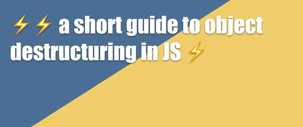 Cover image for ⚡⚡ a short guide to object destructuring in JS ⚡