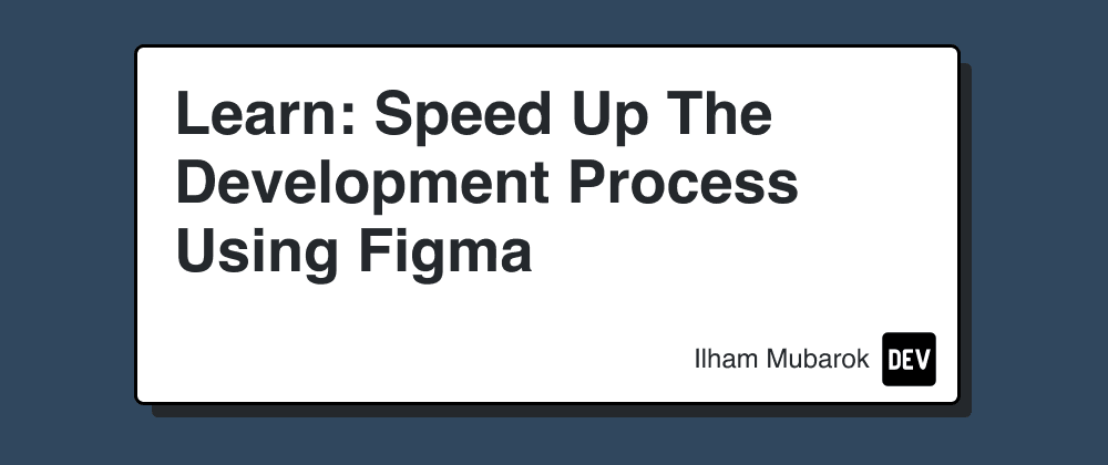 Cover image for Learn: Speed Up The Development Process Using Figma
