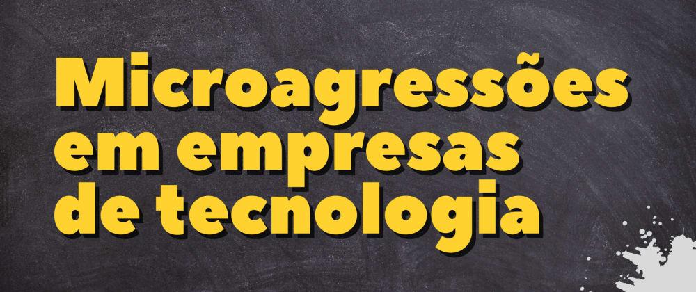 Cover image for Microagressões em empresas de tecnologia