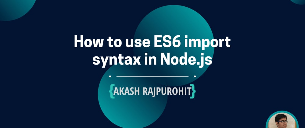 Cover image for How to use ES6 import syntax in Node.js