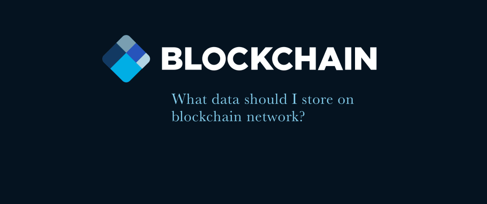 Cover image for What data should I store on blockchain?
