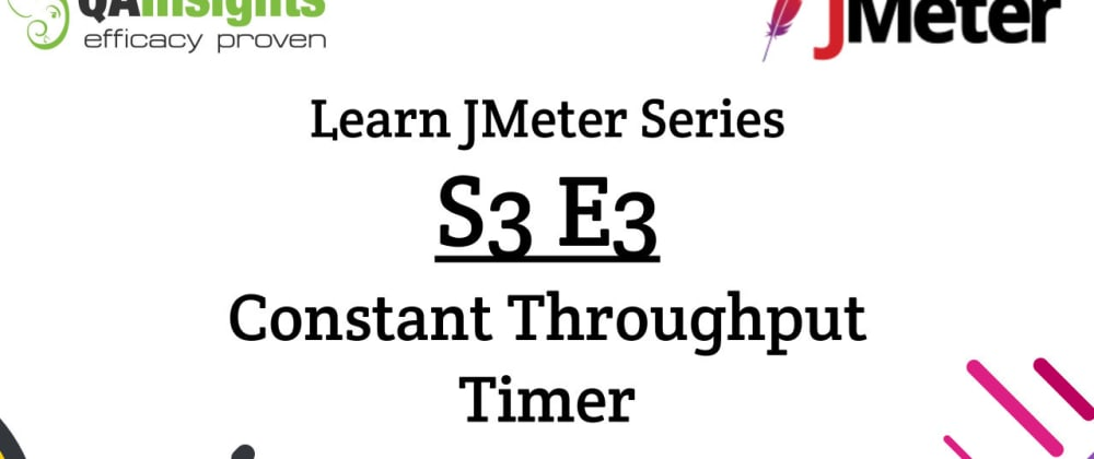 Cover image for S3E3 Learn JMeter Series - Constant Throughput Timer