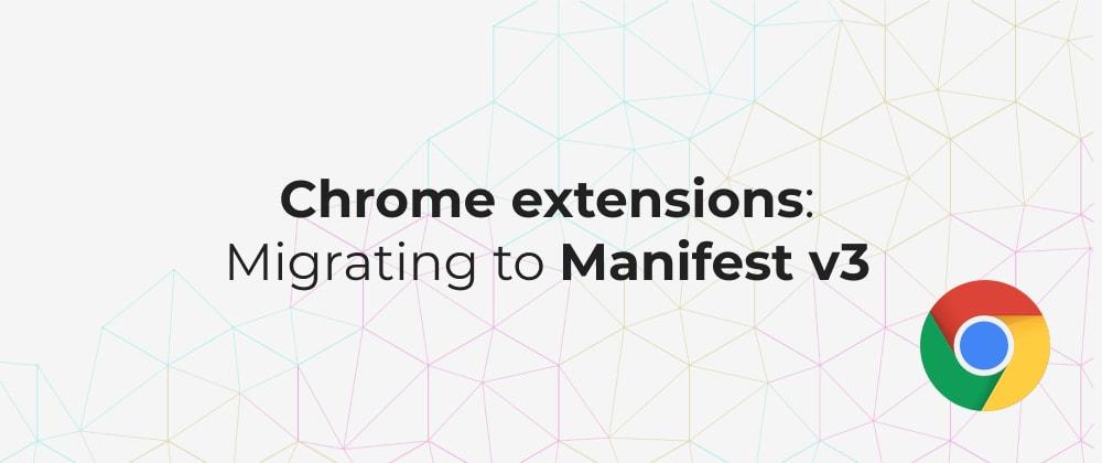 Chrome Extensions: Migrating to Manifest v3