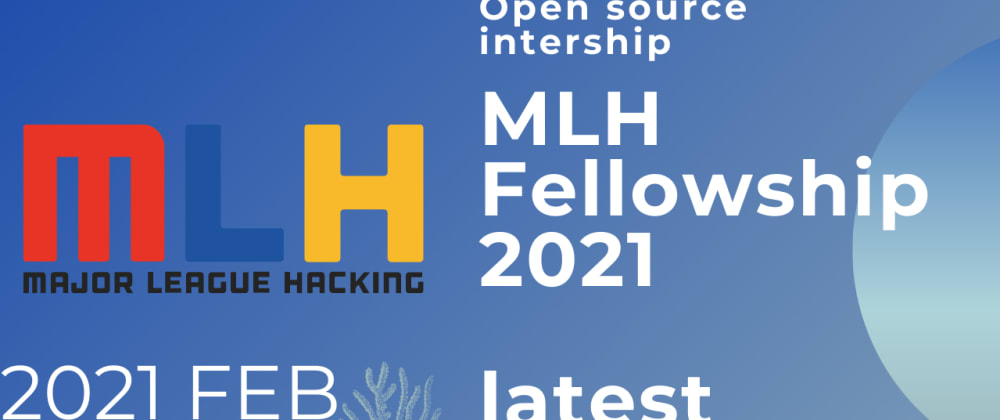 Cover image for MLH Open Source Fellowship latest updates || MUST WATCH for students 2021