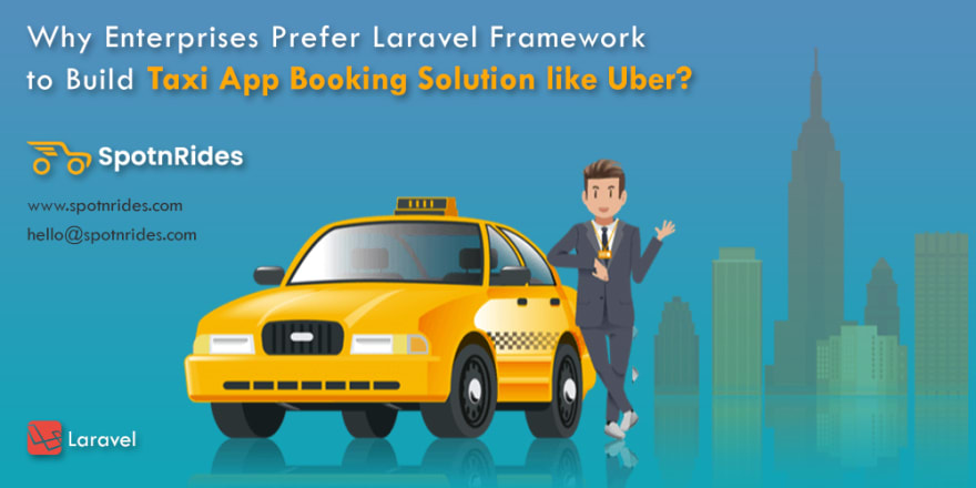 Why Enterprises Prefer Laravel Framework to Build Taxi App Booking Solution like Uber