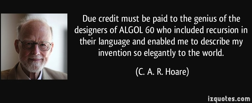 https://izquotes.com/quote/c.-a.-r.-hoare/due-credit-must-be-paid-to-the-genius-of-the-designers-of-algol-60-who-included-recursion-in-their-237727