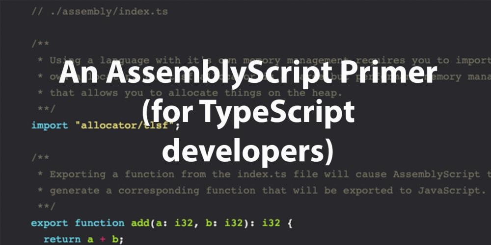 An AssemblyScript Primer (for TypeScript developers) - DEV Community