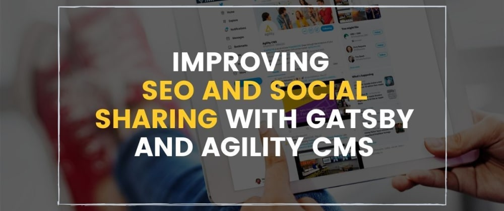 Cover image for Improving SEO and Social Sharing with Gatsby and Agility CMS