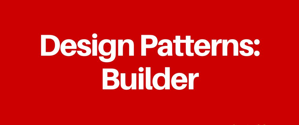 Cover image for Design Patterns: Builder