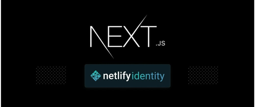 Cover image for Next.js Authentication with Netlify Identity