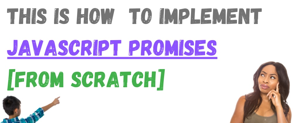 Cover image for This is How To Make JS Promises [From Scratch]