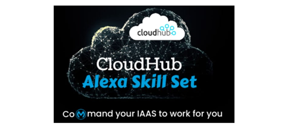 Cover image for Cloud Hub Alexa Skill Set -Command your IAAS to work for you