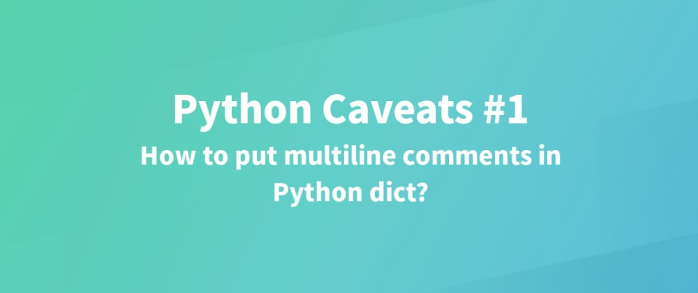 Cover image for Python caveats #1: Multiline comment within a Python dict