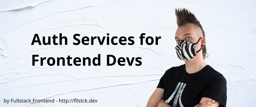 Cover image for Auth Services for Frontend Devs