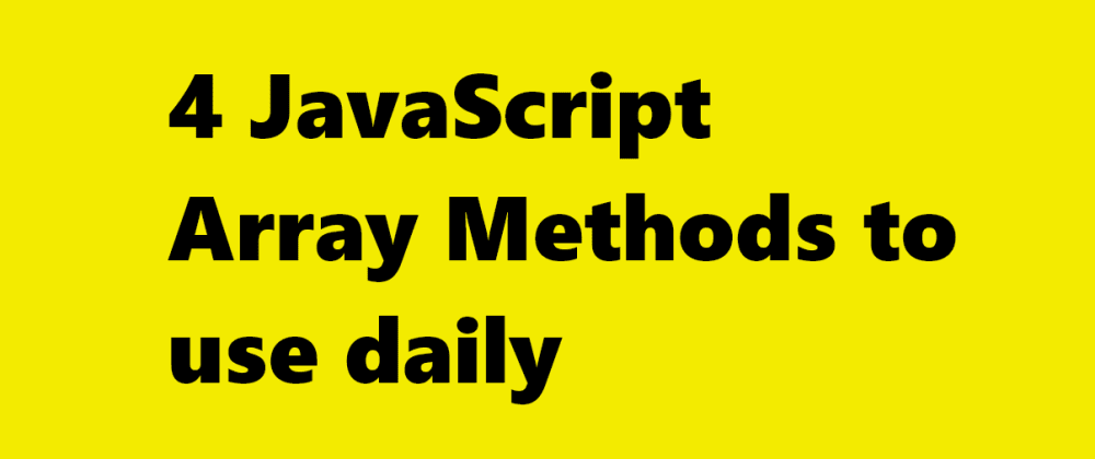 Cover image for 4 Javascript Array Methods to Use Daily