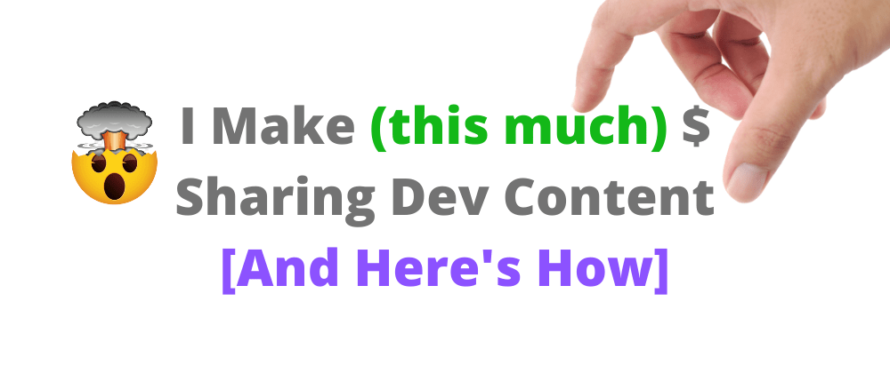 Cover image for I Make (this much) $ Sharing Dev Content [And Here's How]