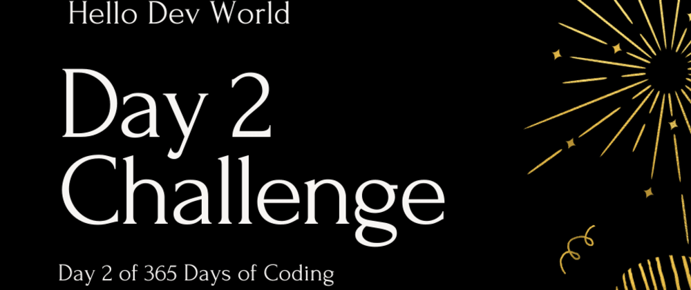 Cover image for Day 2 Challenge