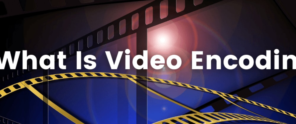 Cover image for What is Video Encoding?