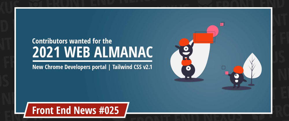 Cover image for Contributors wanted for the 2021 Web Almanac, a new Chrome Developers website, and Tailwind CSS v2.1 | Front End News #025
