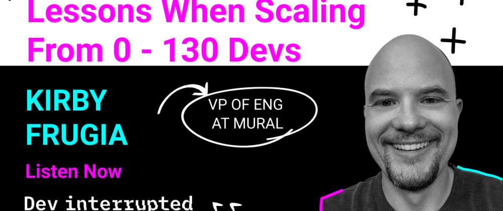 Cover image for Lessons When Scaling From 0 - 130 Devs w/ Kirby Frugia of MURAL