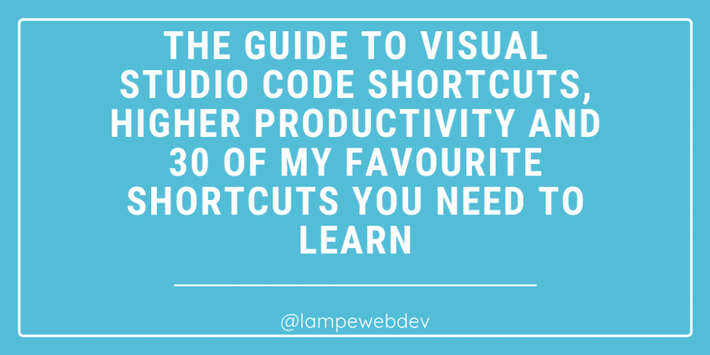 💻The guide to Visual Studio Code shortcuts, higher productivity and