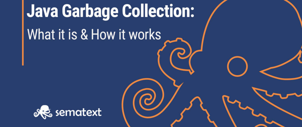 Cover image for A Quick Start on Java Garbage Collection: What it is, and How it works