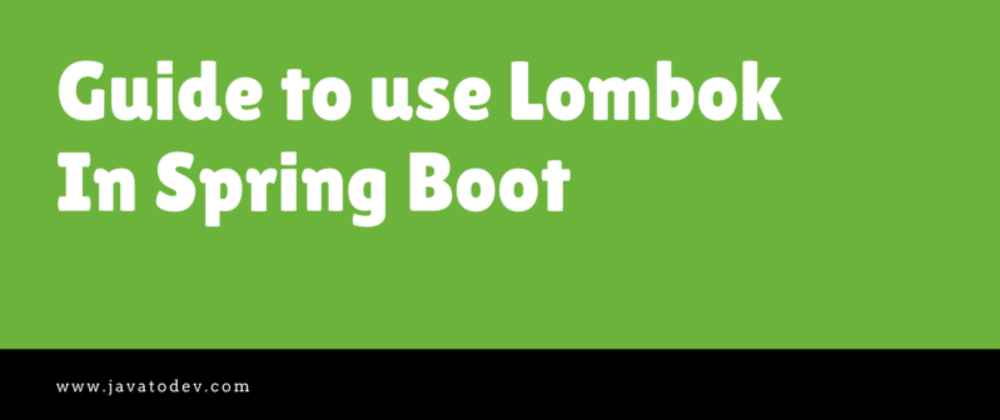 Cover image for Guide to use Lombok In Spring Boot