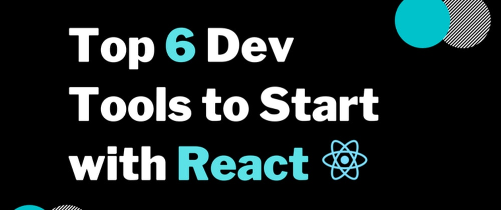 Cover image for Top six dev tools to start with React