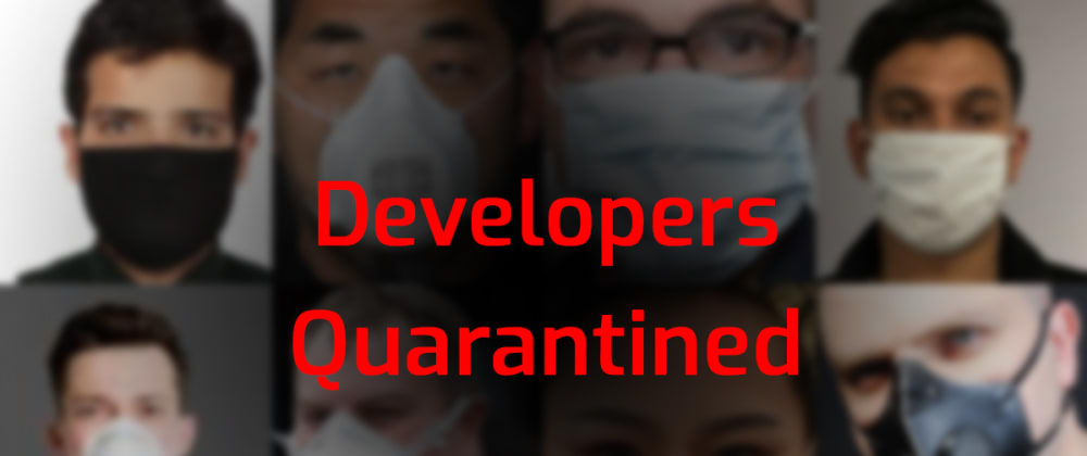 Cover image for Developers Quarantined (how to stay productive)