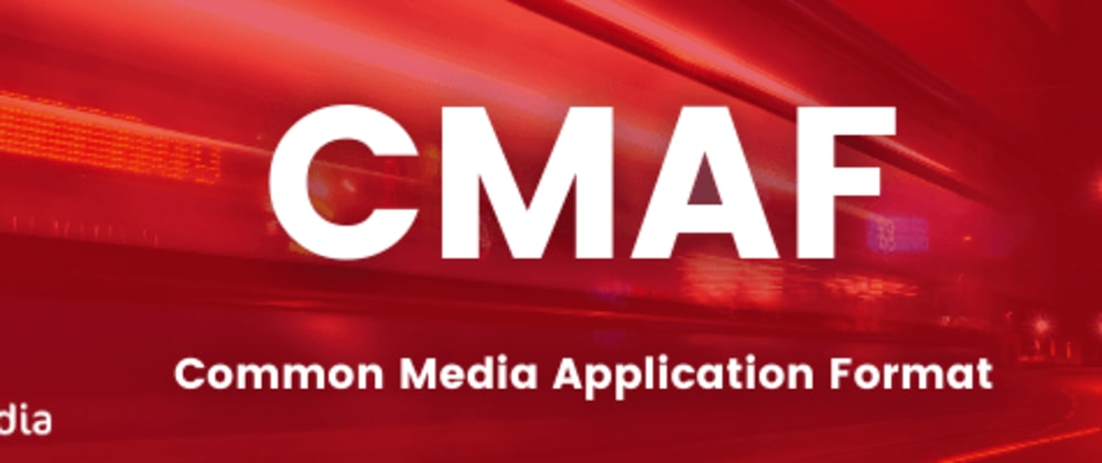 Cover image for CMAF ( Common Media Application Format )Basics